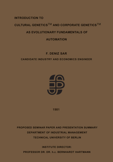 F. Deniz Sar: Cultural Genetics (TM) and Corporate Genetics (TM), Berlin, 1981.